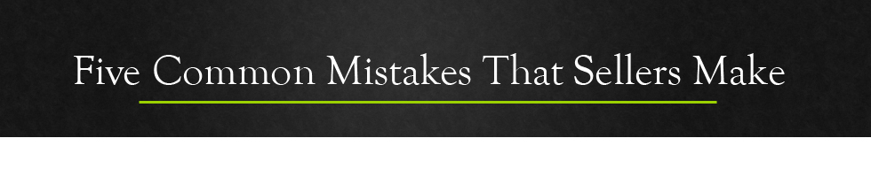 Five Common Mistakes That Sellers Make