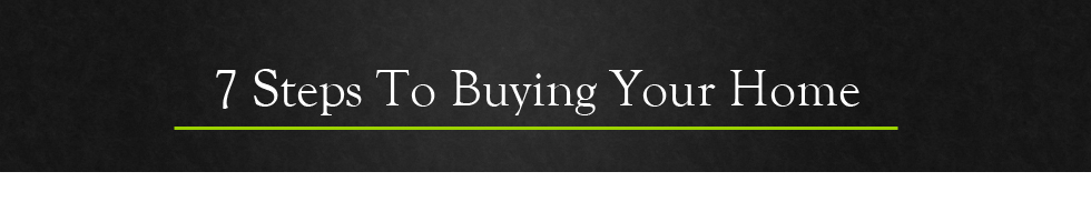 7 Steps To Buying Your Home